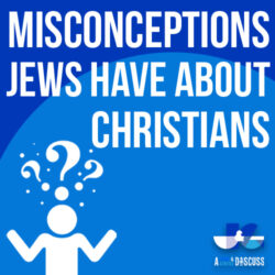 Misconceptions Jews Have About Christians