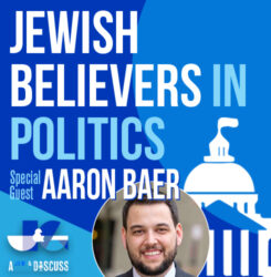 Episode 9 – Jewish Believers in Politics